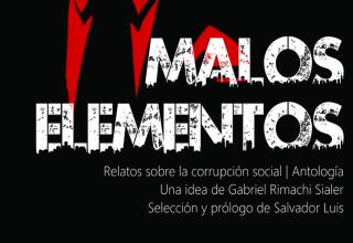 MALOS ELEMENTOS. RELATOS SOBRE LA CORRUPCIÓN SOCIAL (2012)