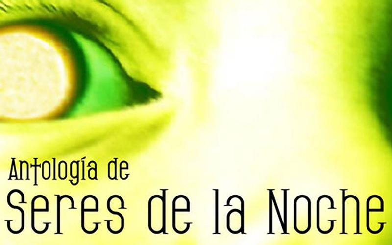 ANTOLOGÍA DE SERES DE LA NOCHE (2006)